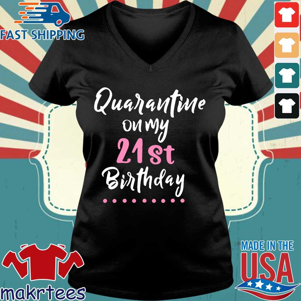 Quarantine On My 21st Birthday Social Distancing Gifts Shirts Ladies V-neck den