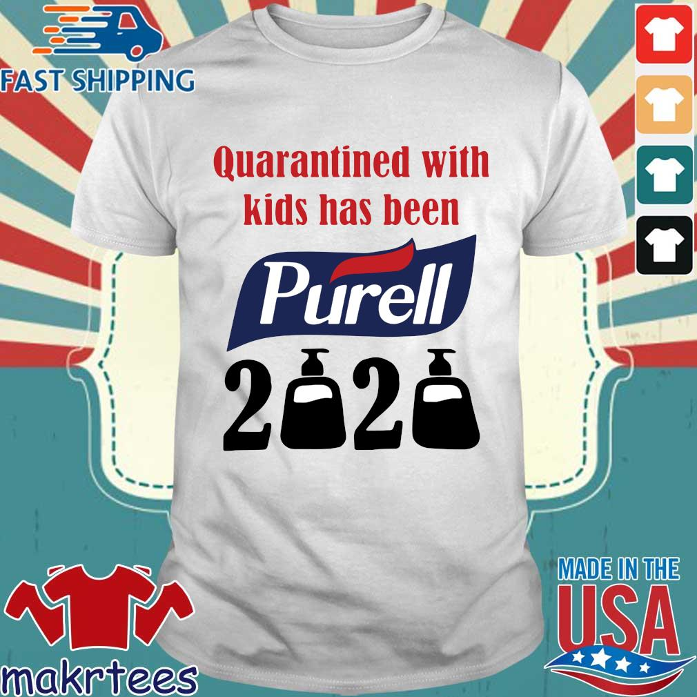 Quarantined With Kids Has Been Purell 2020 Shirts