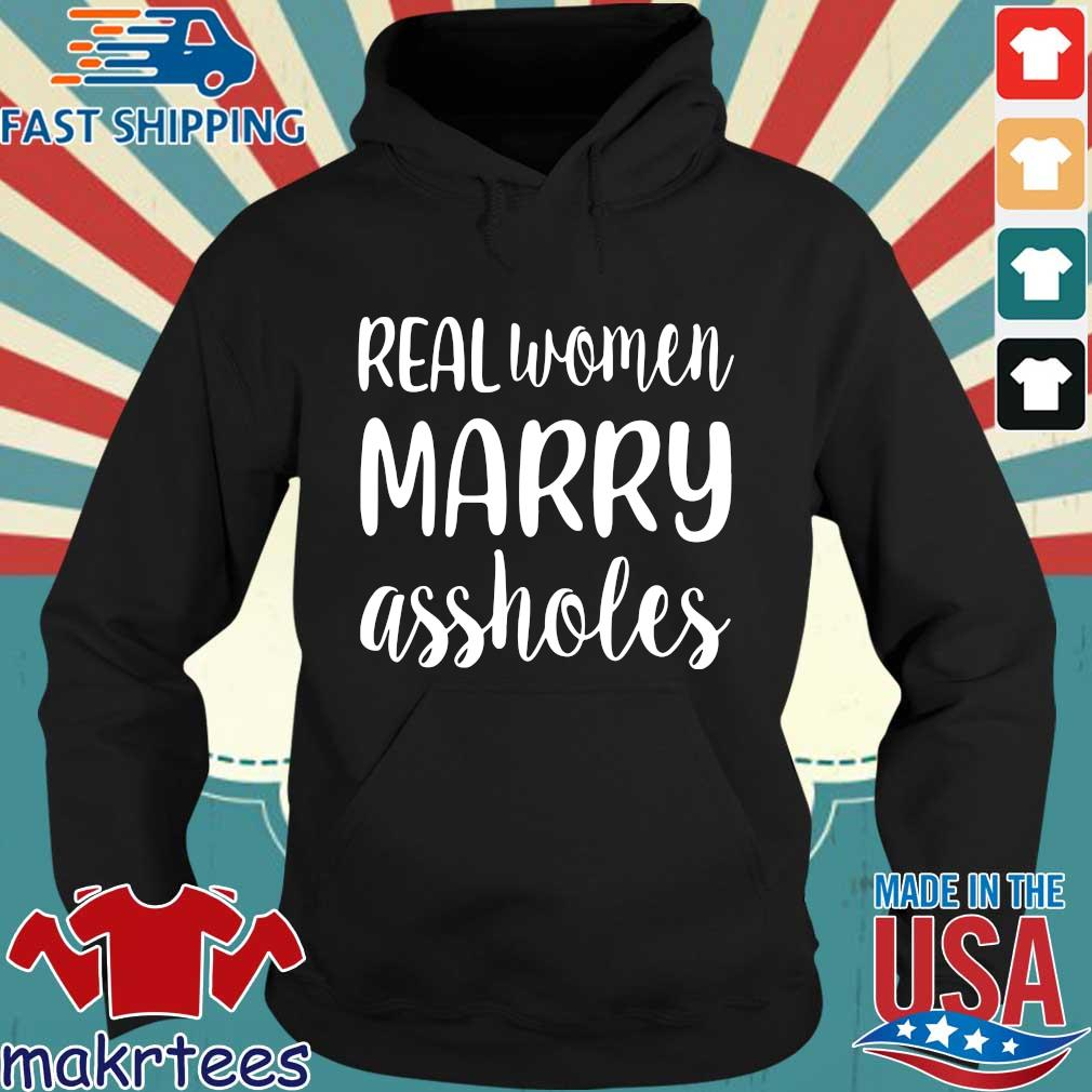 Real Women Marry Assholes Funny Wife Shirt Hoodie den