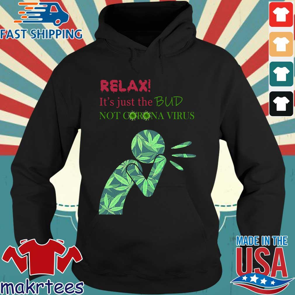 Relax It's Just The Bud Not Corona Virus Shirt Hoodie den