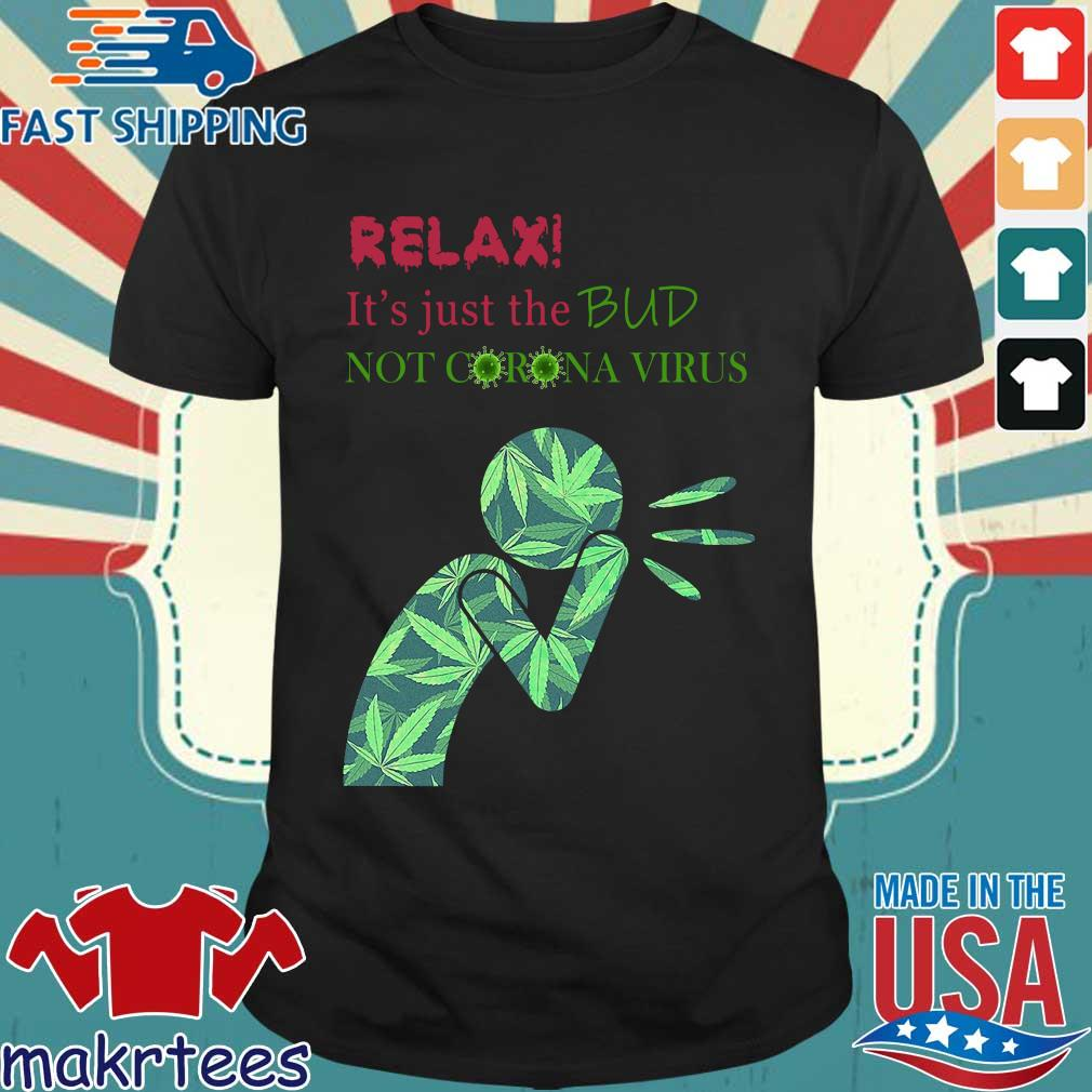 Relax It's Just The Bud Not Corona Virus Shirt
