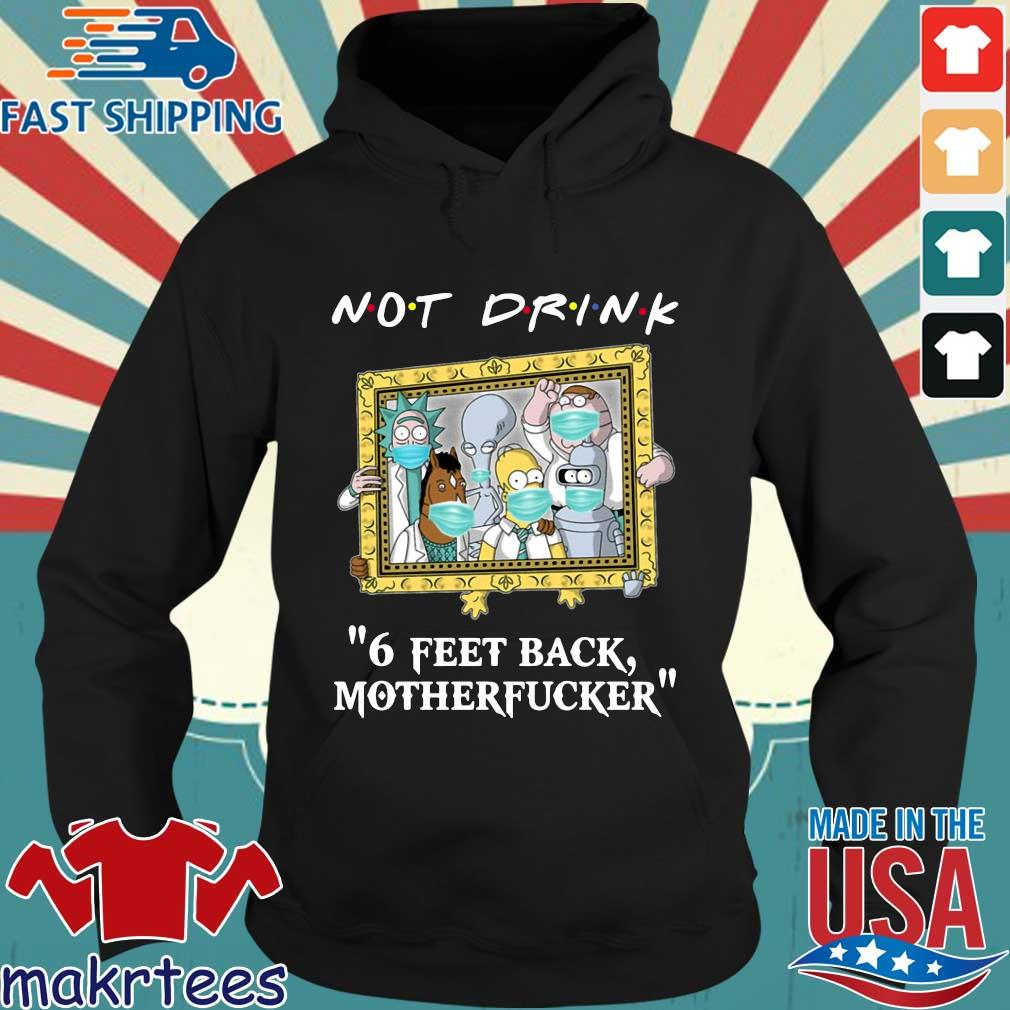 Rick and Morty Drinking buddies Not drink 6 feet back s Hoodie den