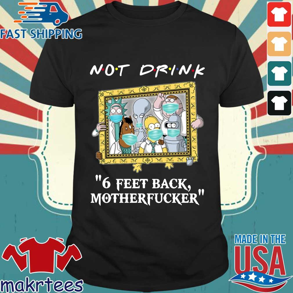 Rick and Morty Drinking buddies Not drink 6 feet back shirt