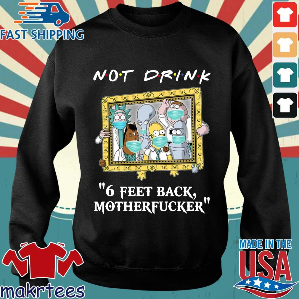 Rick and Morty Drinking buddies Not drink 6 feet back s Sweater den