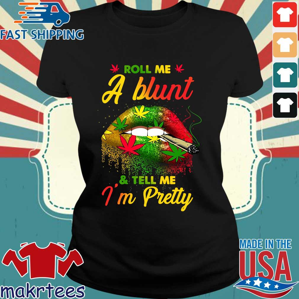 Roll Me A Blunt And Tell Me I'm Pretty Shirt Ladies den