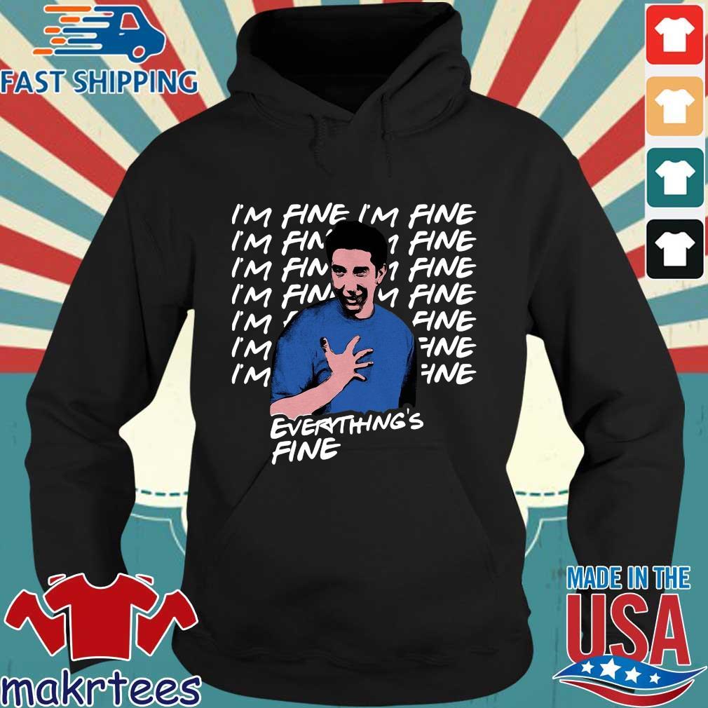 Ross Geller I'm Fine Everything's Fine Shirt Hoodie den