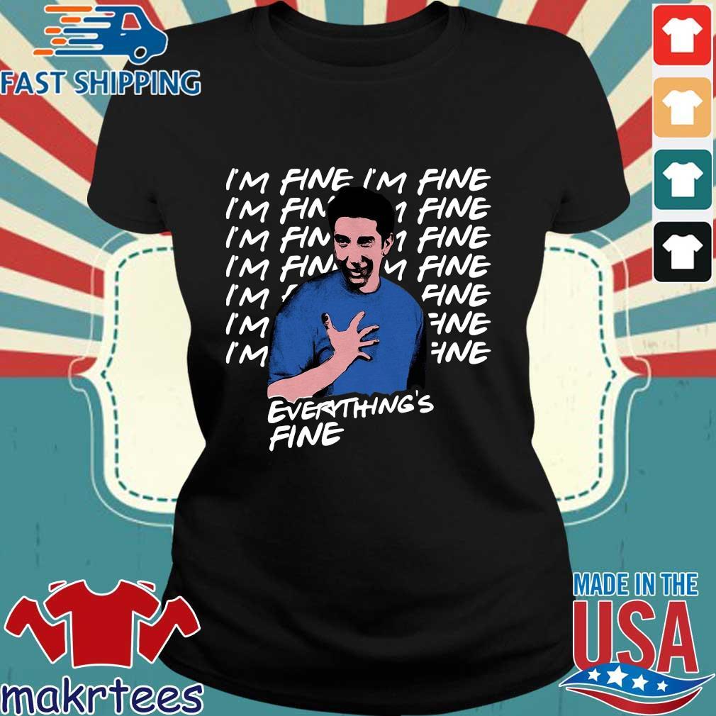 Ross Geller I'm Fine Everything's Fine Shirt Ladies den