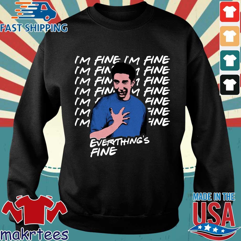 Ross Geller I'm Fine Everything's Fine Shirt Sweater den