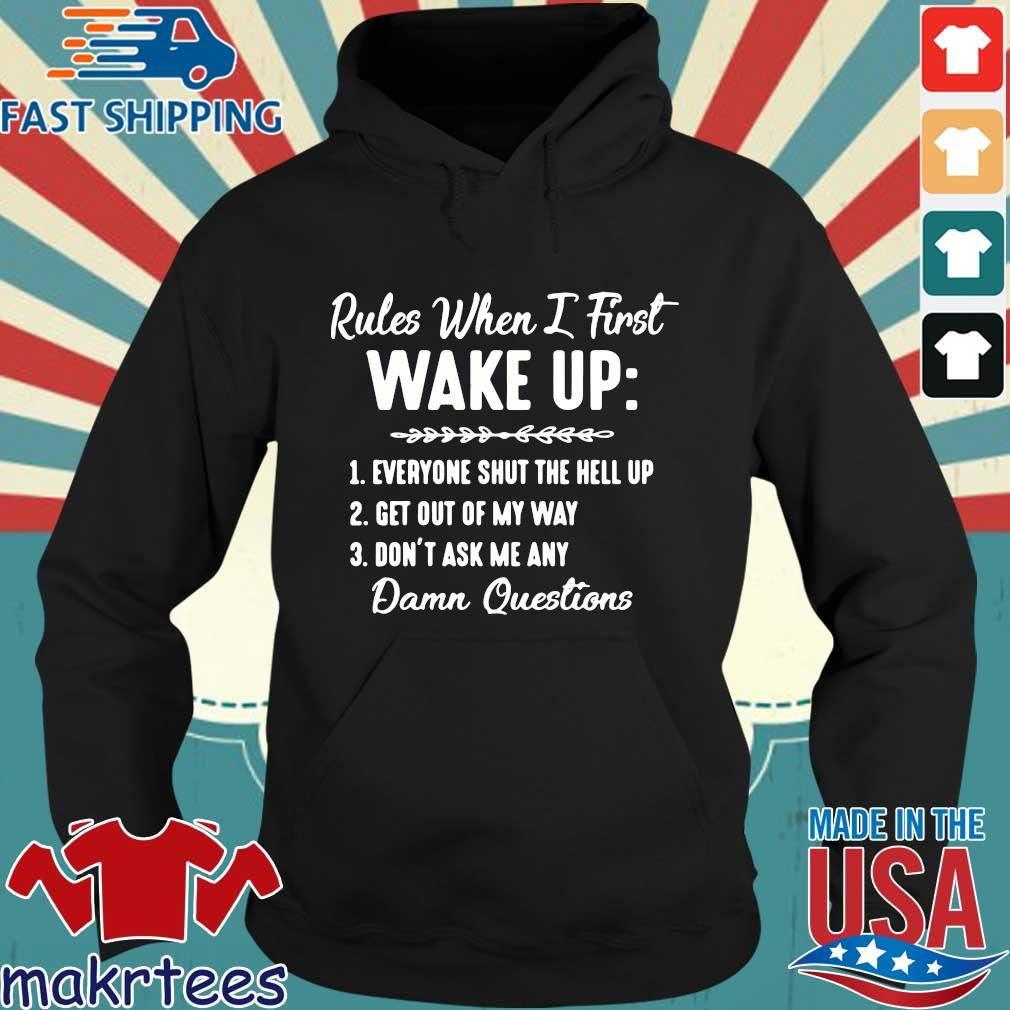 Rules When I First Wake Up Don't Ask Me Any Damn Questions Shirt Hoodie den