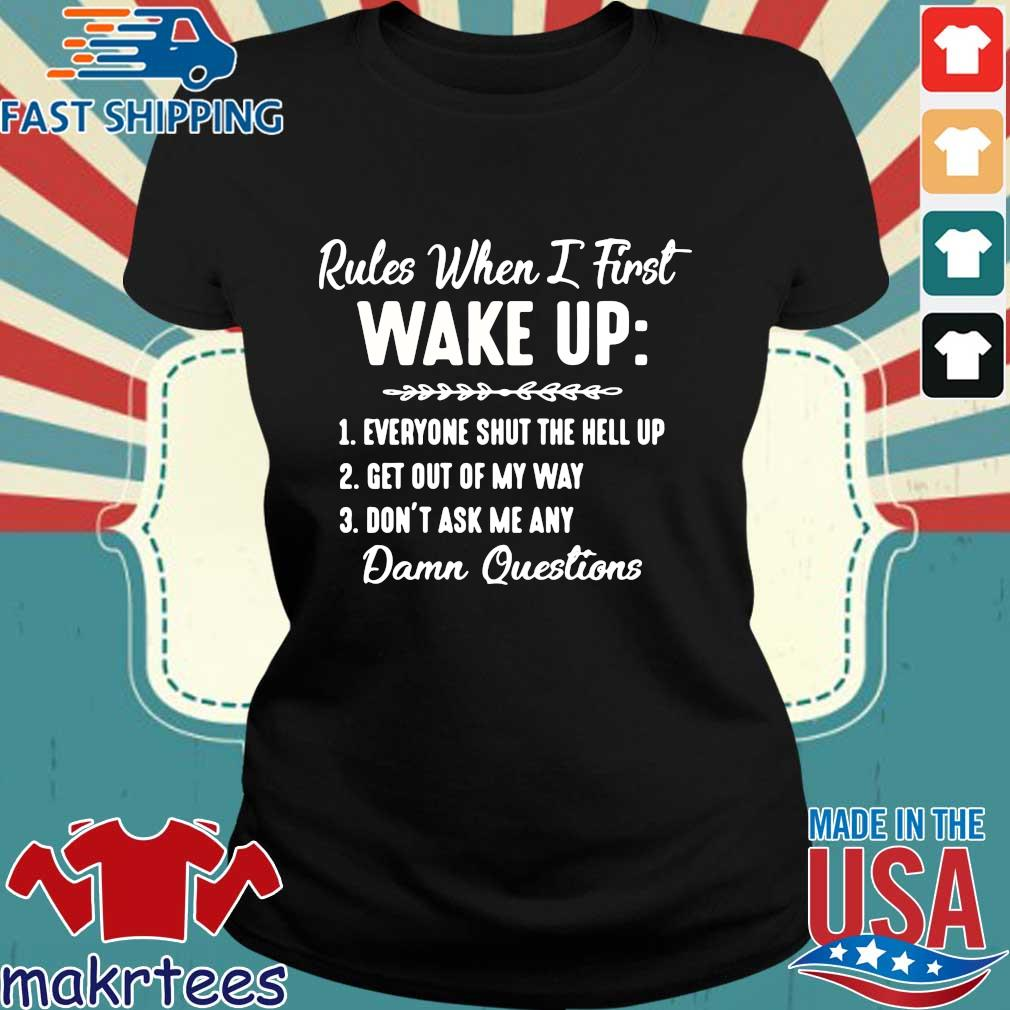 Rules When I First Wake Up Don't Ask Me Any Damn Questions Shirt Ladies den