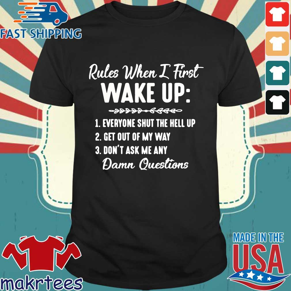 Rules When I First Wake Up Don't Ask Me Any Damn Questions Shirt