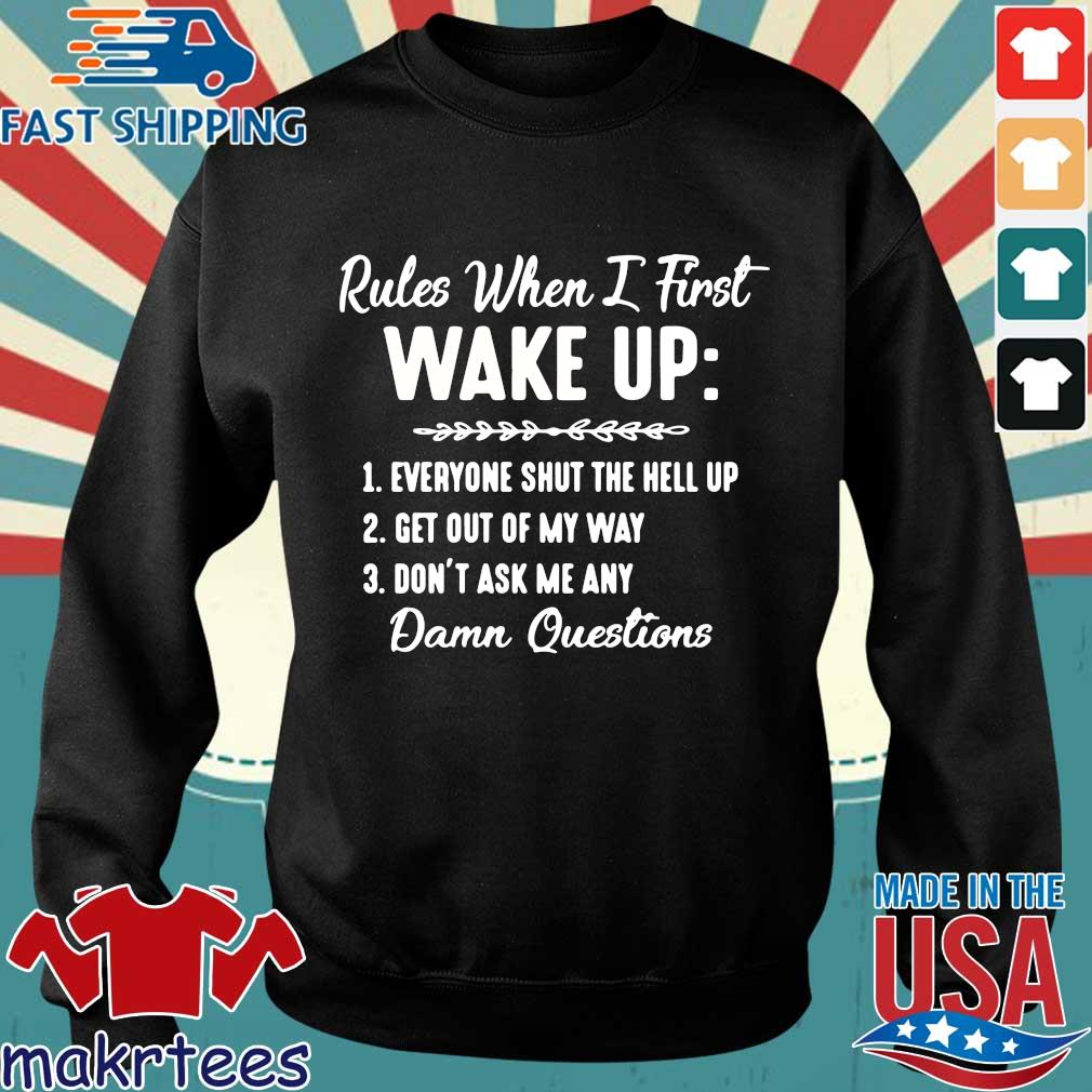 Rules When I First Wake Up Don't Ask Me Any Damn Questions Shirt Sweater den