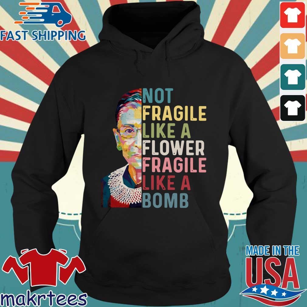 Ruth Bader Ginsburg not Fragile like a flower Fragile like a bomb tee s Hoodie den