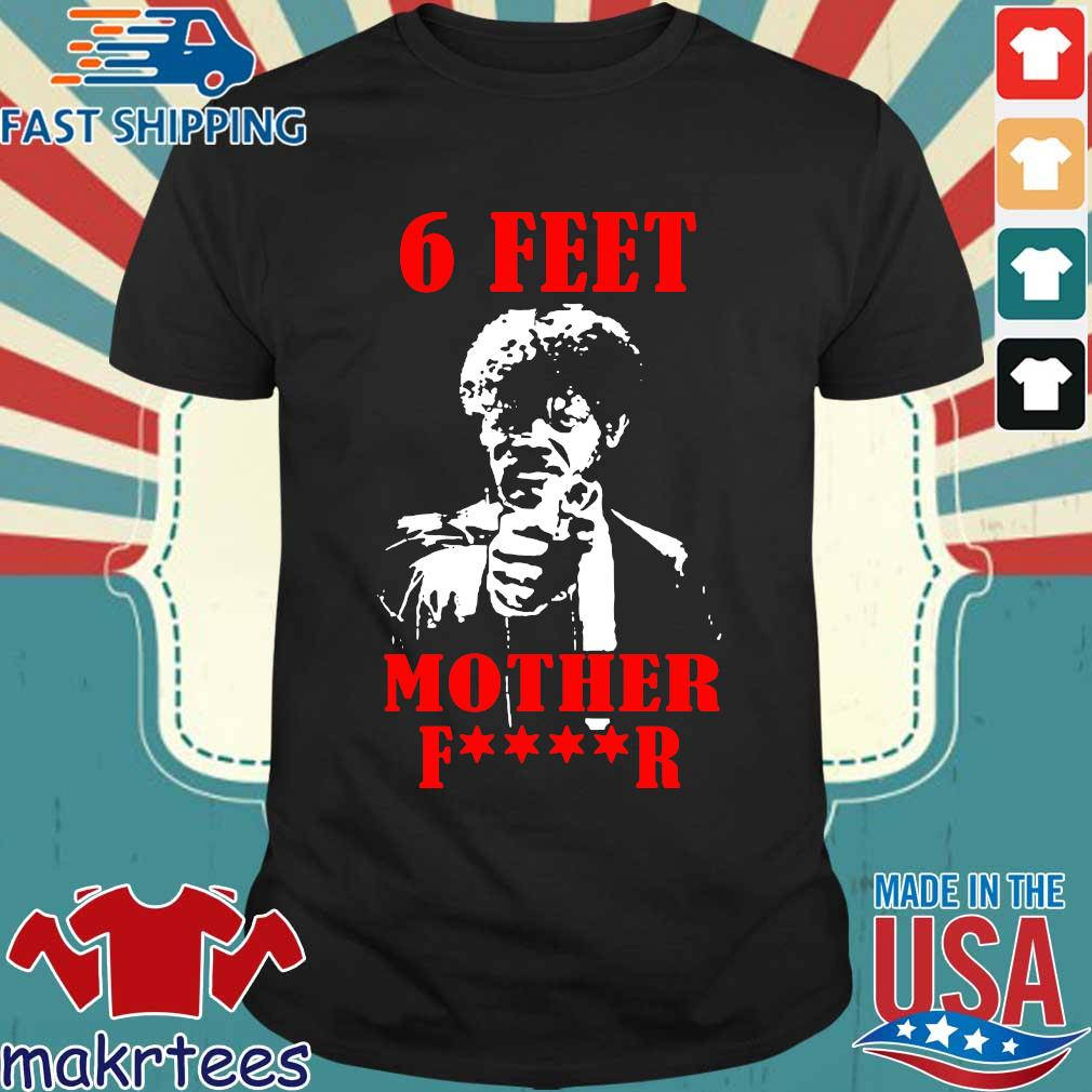 Samuell Jackson 6 Feet Motherfucker Shirt