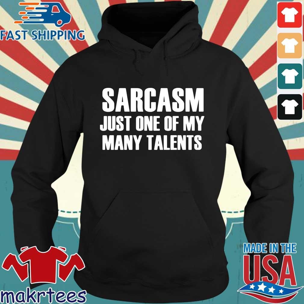 Sarcasm Just One Of My Many Talents Shirt Hoodie den