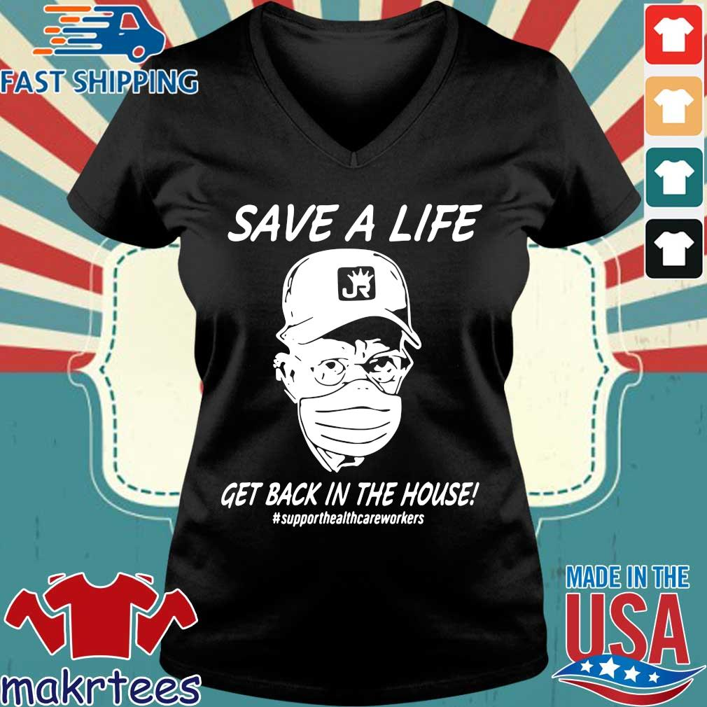 Save A Life Get Back In The House Shirt Ladies V-neck den