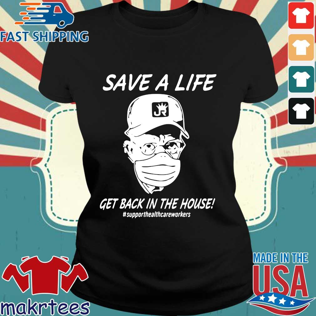 Save A Life Get Back In The House Shirt Ladies den