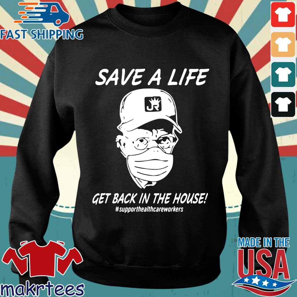 Save A Life Get Back In The House Shirt Sweater den