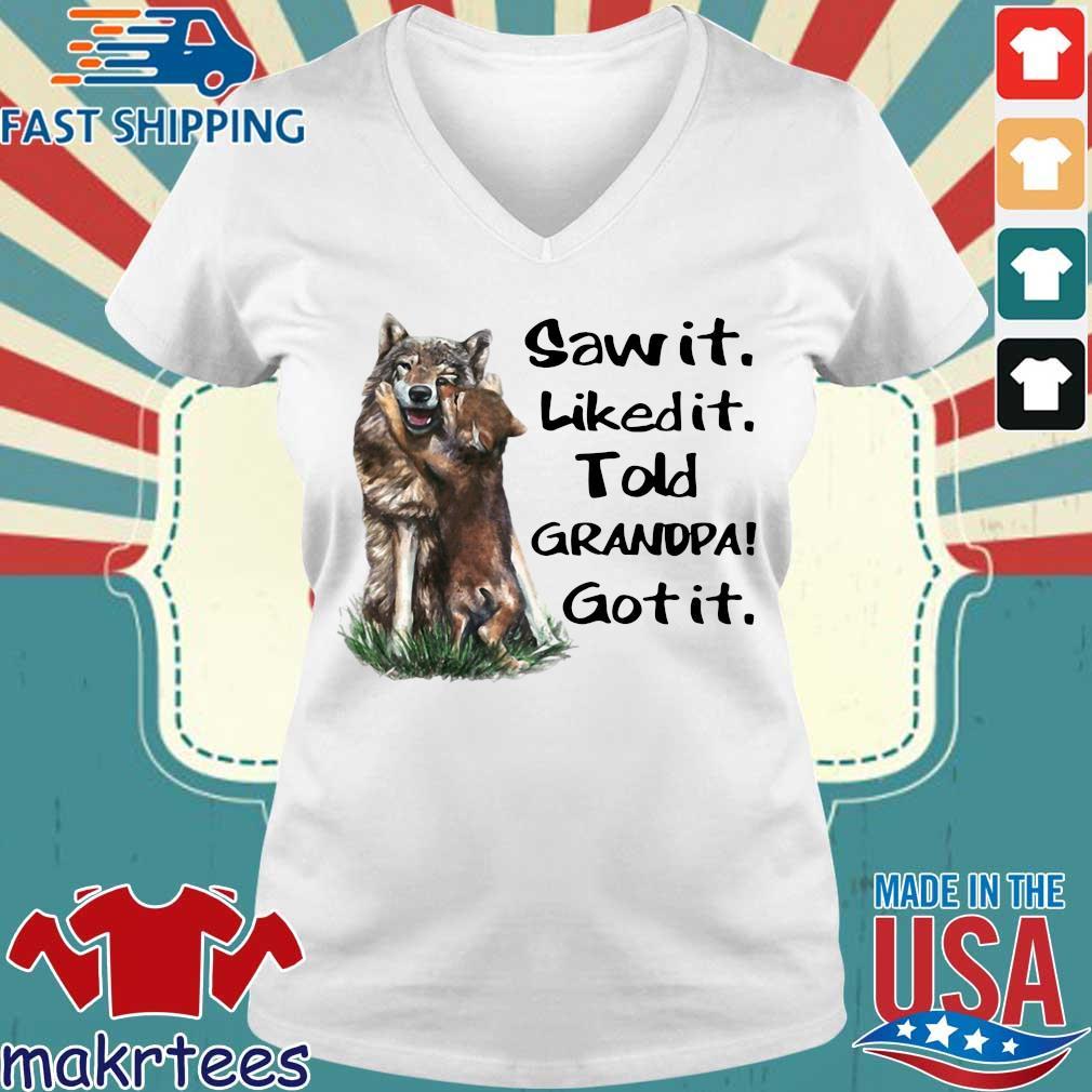 Saw It Liked It Told Grandpa Got It Shirt Ladies V-neck trang