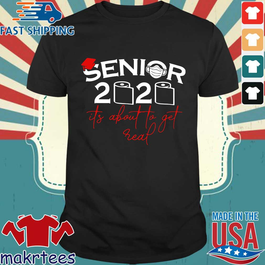 Senior 2020 Toilet Paper It_s About To Get Real Shirt