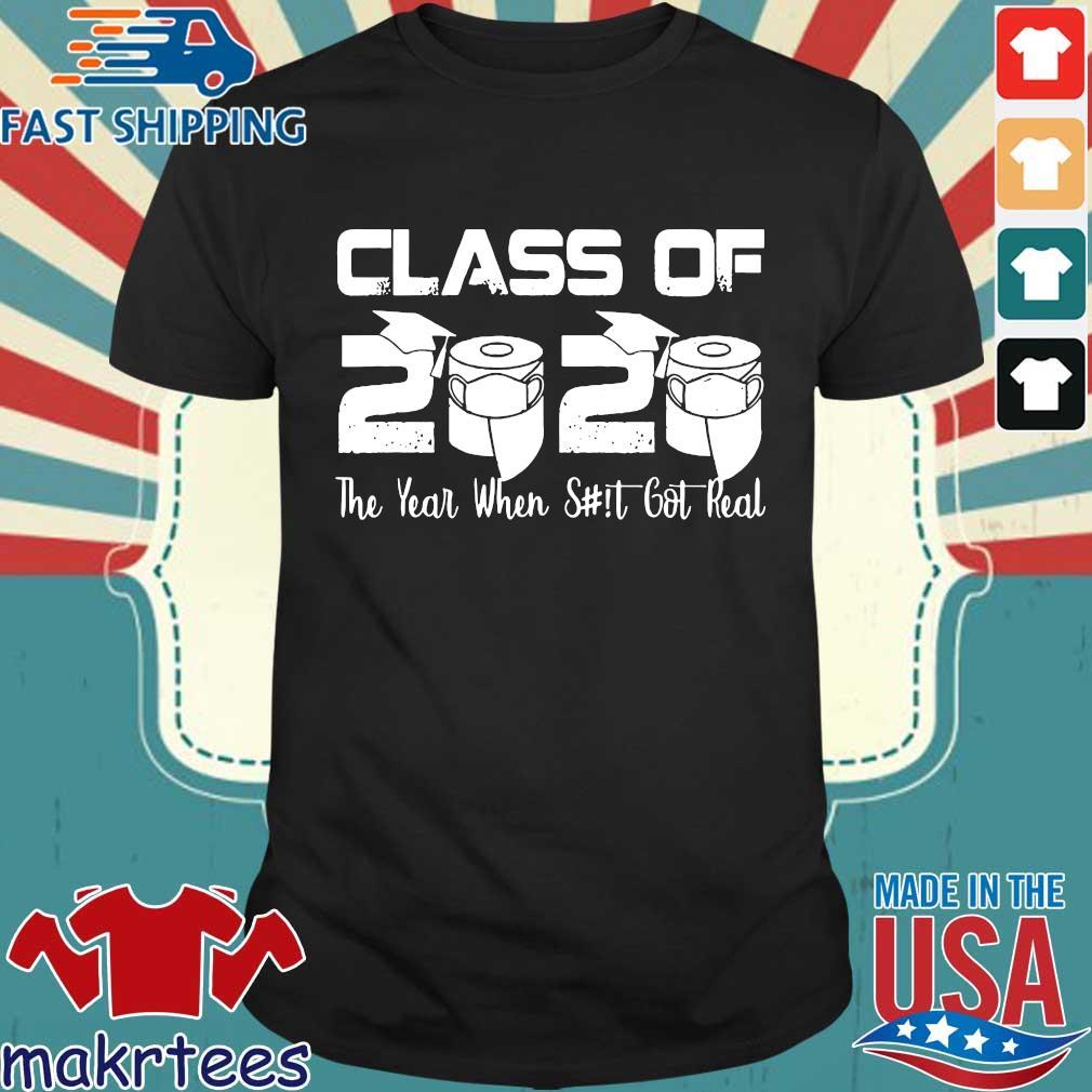 Senior Class of 2020 The Year When Shit Got Real Graduation Tee Shirt