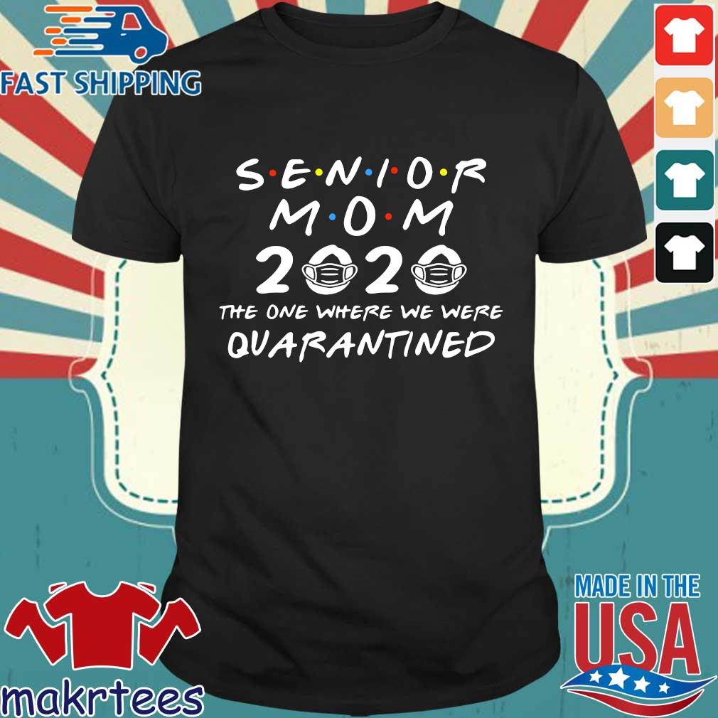 Senior Mom 2020 The One Where We Were Quarantined Shirt