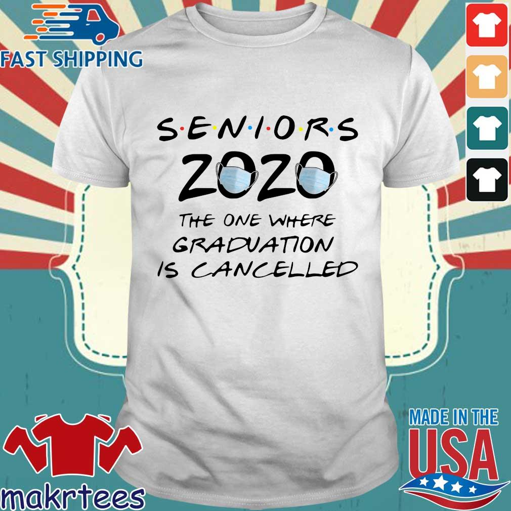 Seniors 2020 The One Where Graduation Is Cancelled Shirt