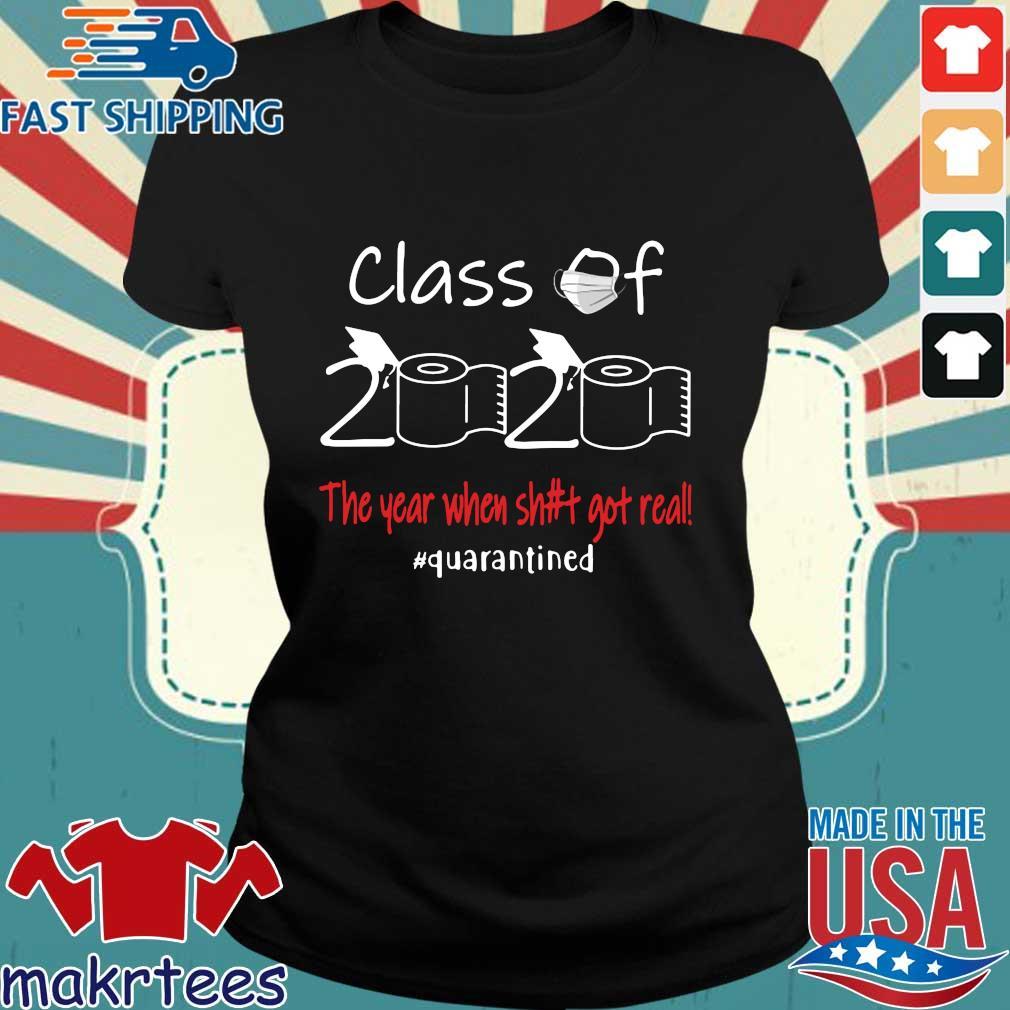 Seniors 2020 The year when shit got real #quarantined shirts Ladies den