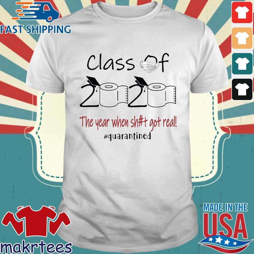 Seniors 2020 The year when shit got real #quarantined tee Shirt