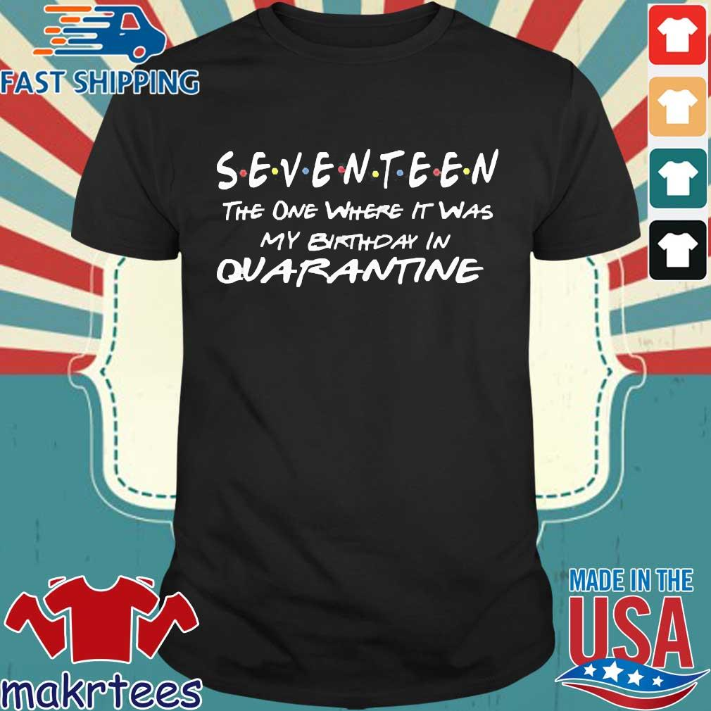 Seventeen The One Where It Was My Birthday Quarantine Shirt