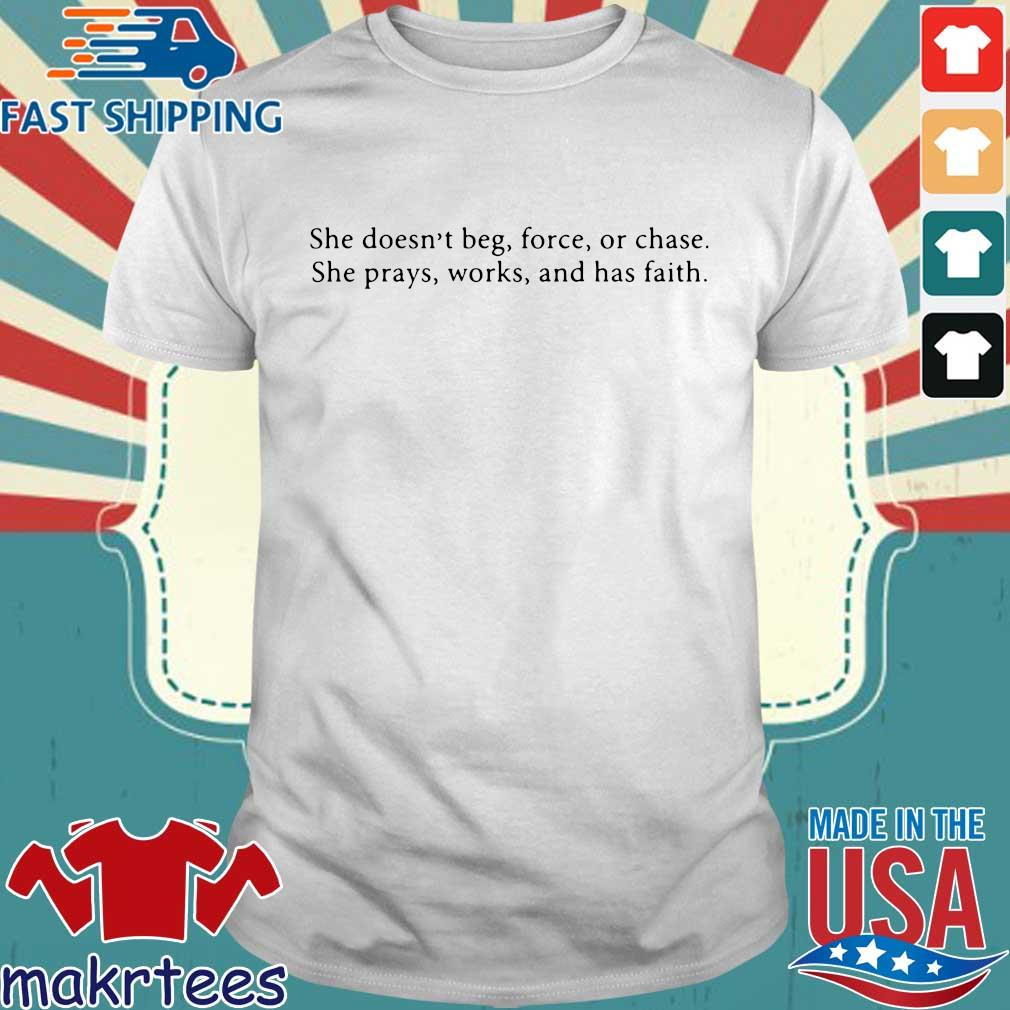 She Doesn't Beg Force Or Chase Prays Works And Faith Shirt