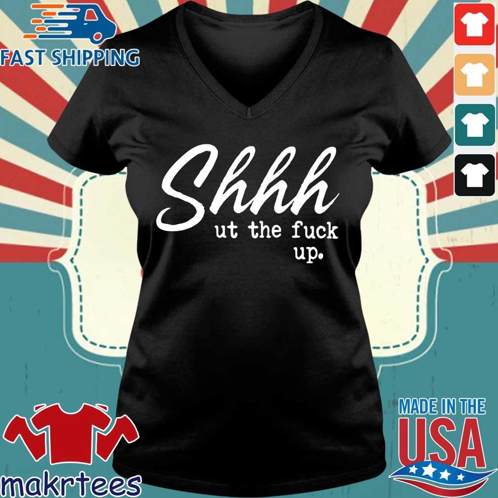 Shhh Ut The Fuck Up Shirt Ladies V-neck den