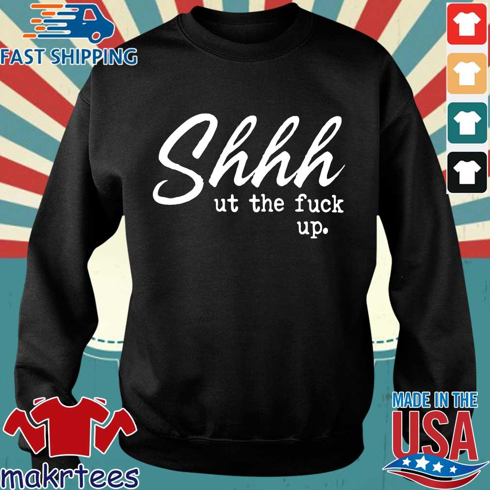 Shhh Ut The Fuck Up Shirt Sweater den