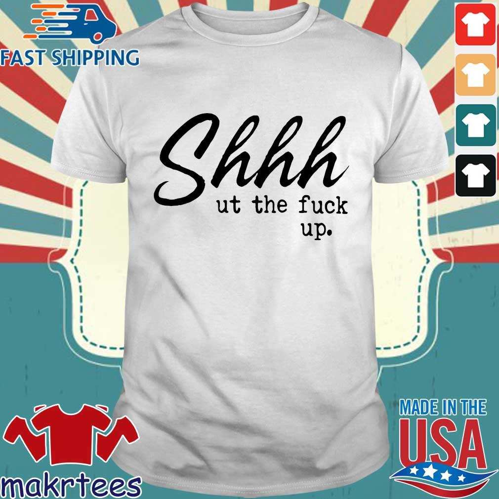 Shhh Ut The Fuck Up Shirts