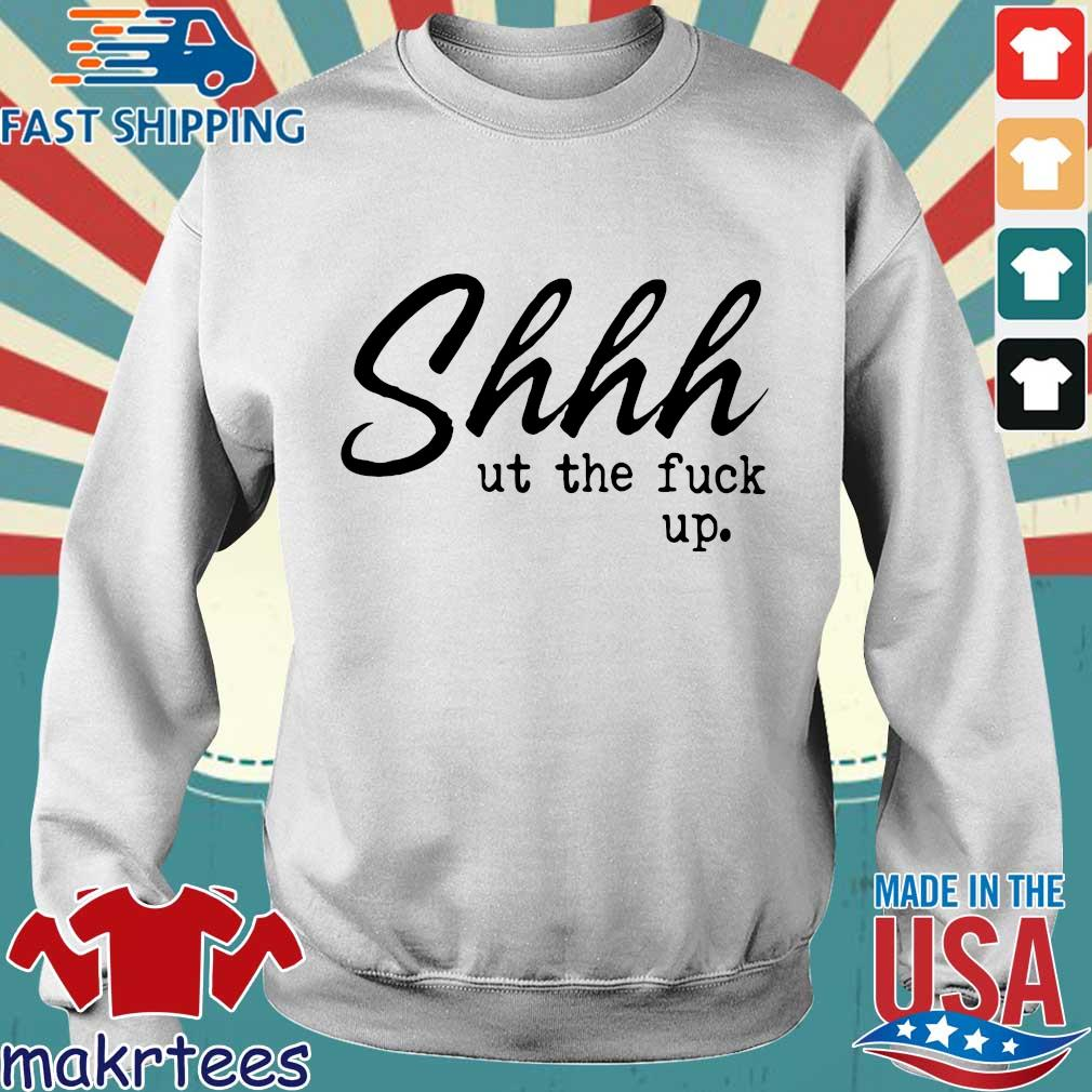 Shhh Ut The Fuck Up Shirts Sweater trang