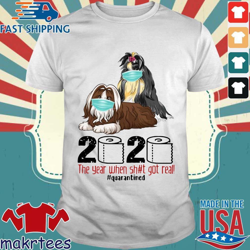 Shih Tzu 2020 The Year When Shit Got Real Quarantined Shirt