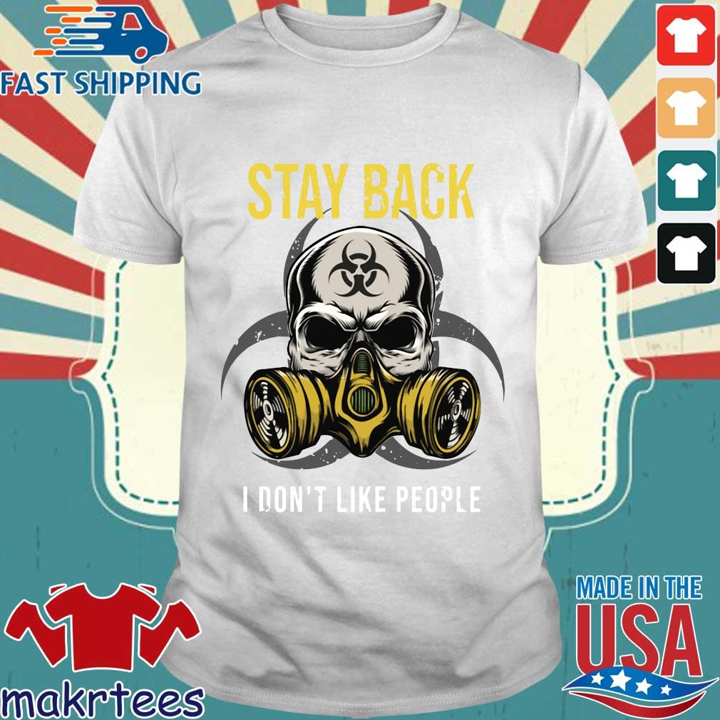 Skull Biohazard Symbol Stay Back I Don't Like People Shirt
