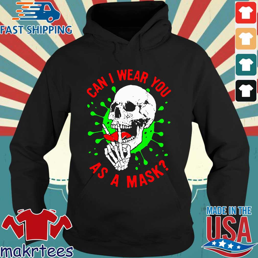 Skull Can I Wear You As A Mask Covid19 Shirt Hoodie den