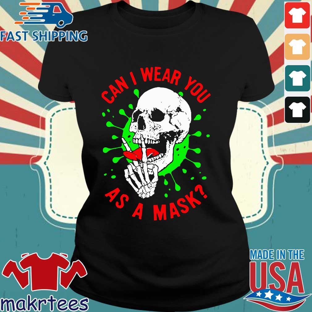 Skull Can I Wear You As A Mask Covid19 Shirt Ladies den