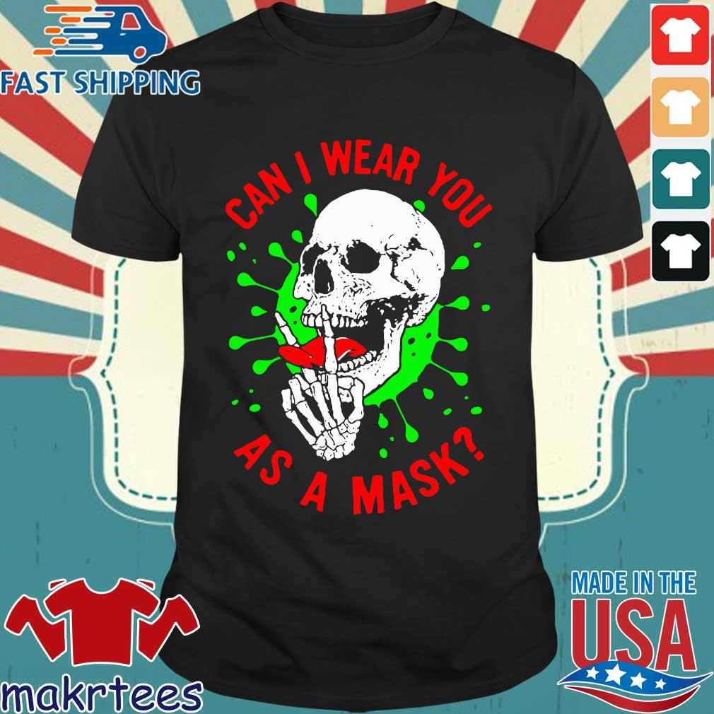 Skull Can I Wear You As A Mask Covid19 Shirt