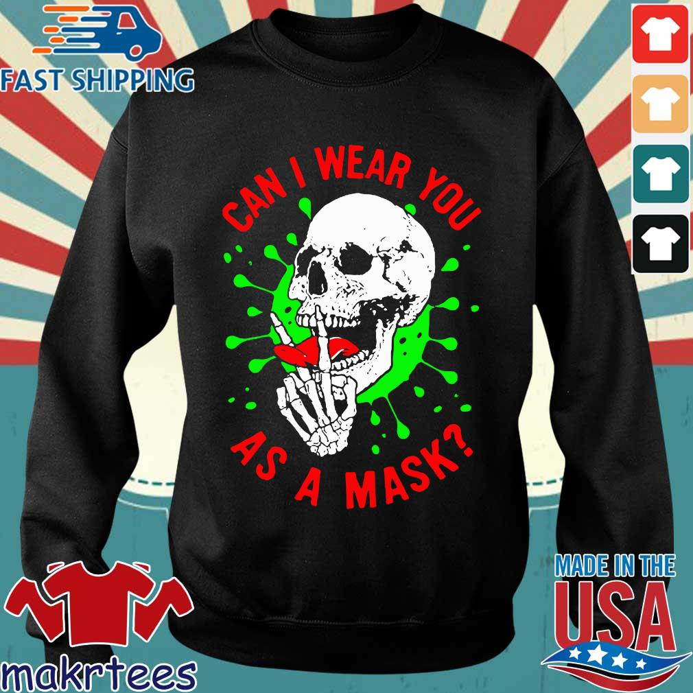 Skull Can I Wear You As A Mask Covid19 Shirt Sweater den