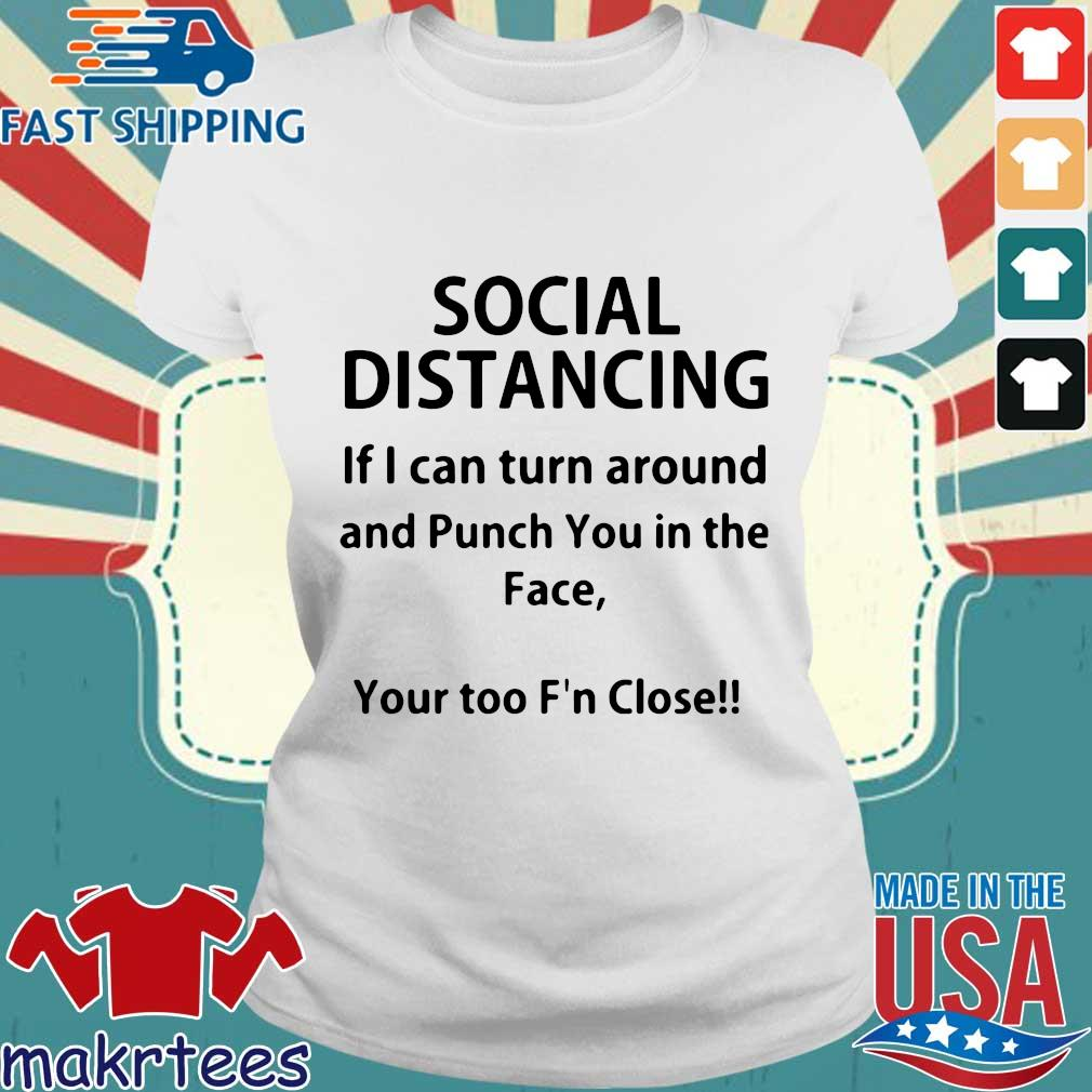 Social Distancing If I Can Turn Around And Punch You In The Face Shirt Ladies trang