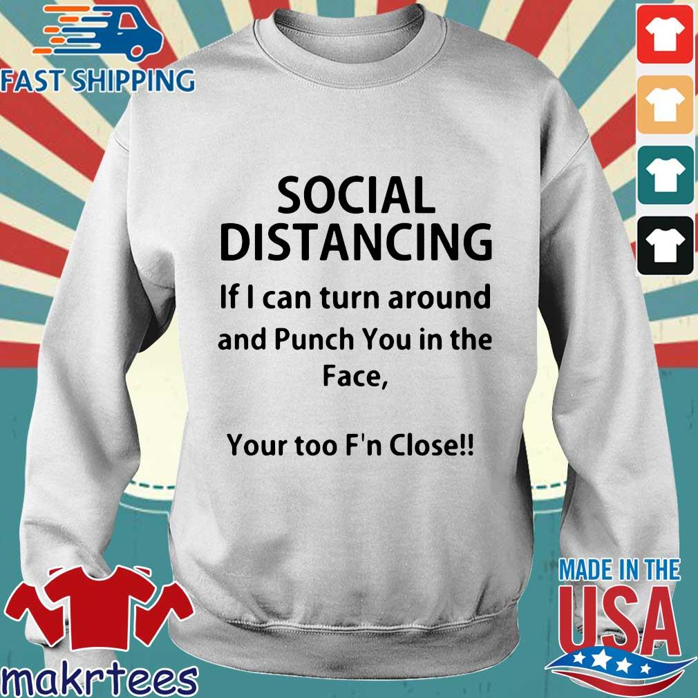 Social Distancing If I Can Turn Around And Punch You In The Face Shirt Sweater trang
