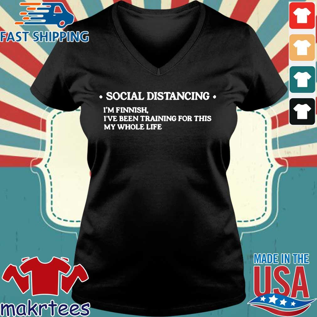 Social Distancing Im Finnish Ive Been Training For This My Whole Life Shirt Ladies V-neck den