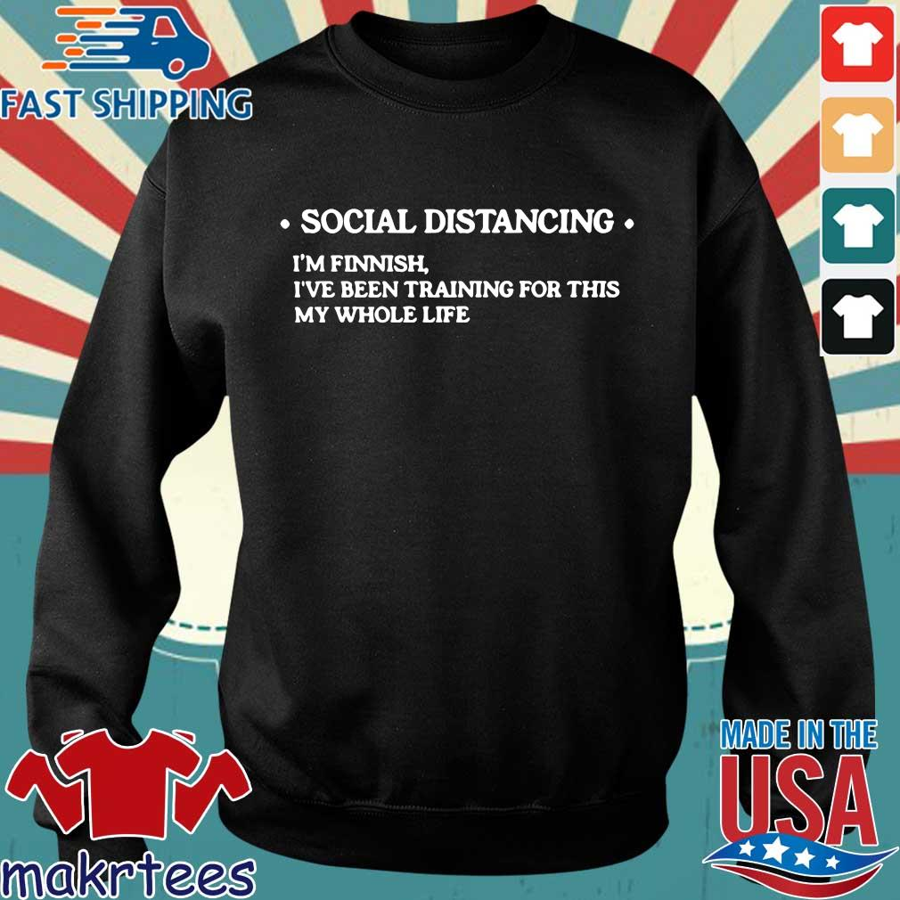Social Distancing Im Finnish Ive Been Training For This My Whole Life Shirt Sweater den