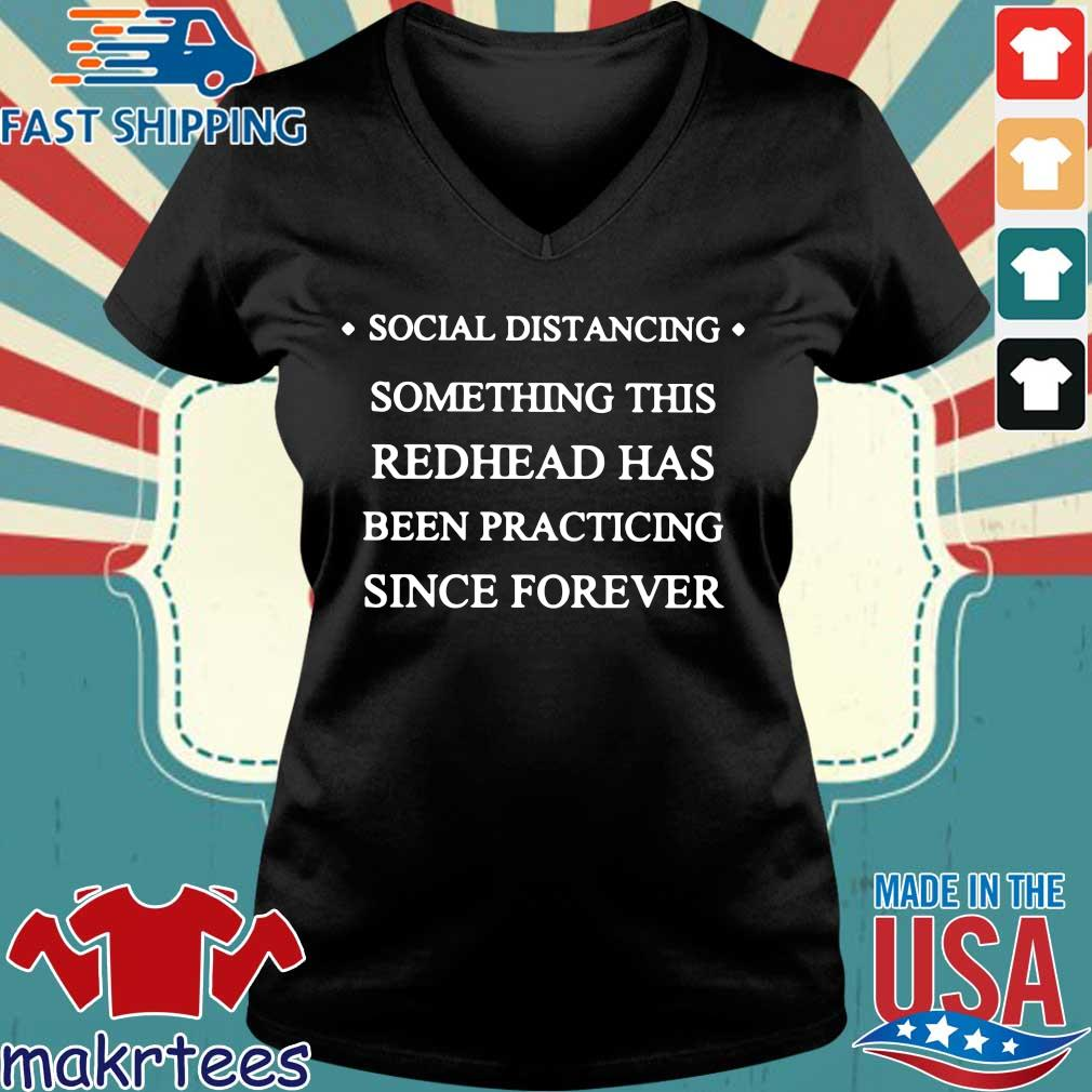 Social Distancing Something This Redhead Has Been Practicing Since Forever Shirt Ladies V-neck den