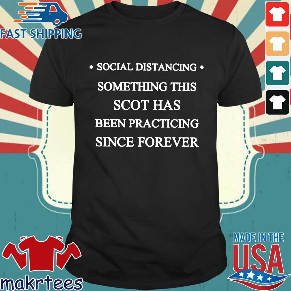 Social Distancing Something This Scot Has Been Practicing Since Forever Shirt