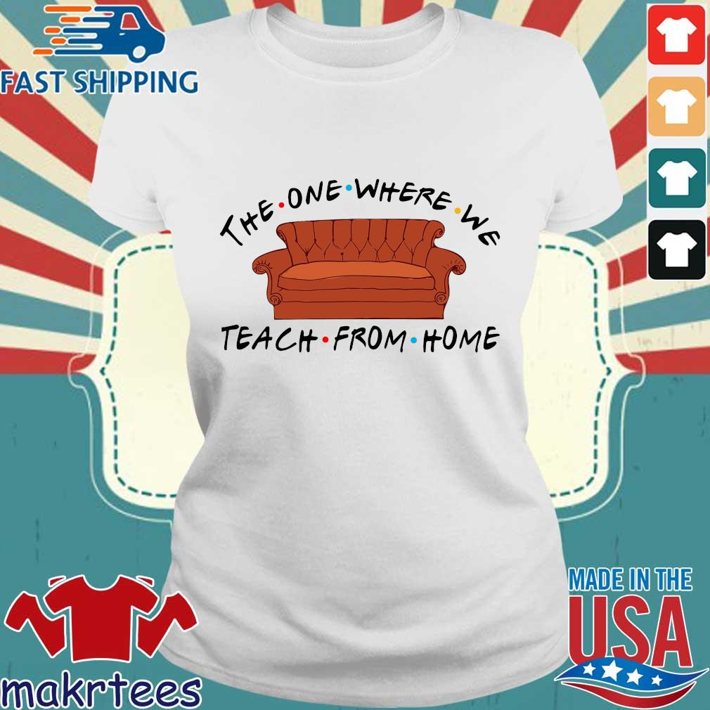 Sofa The One Where We Teach From Home Shirt Ladies trang