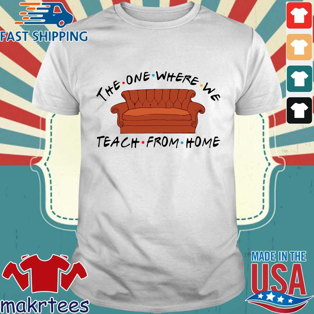 Sofa The One Where We Teach From Home Shirt