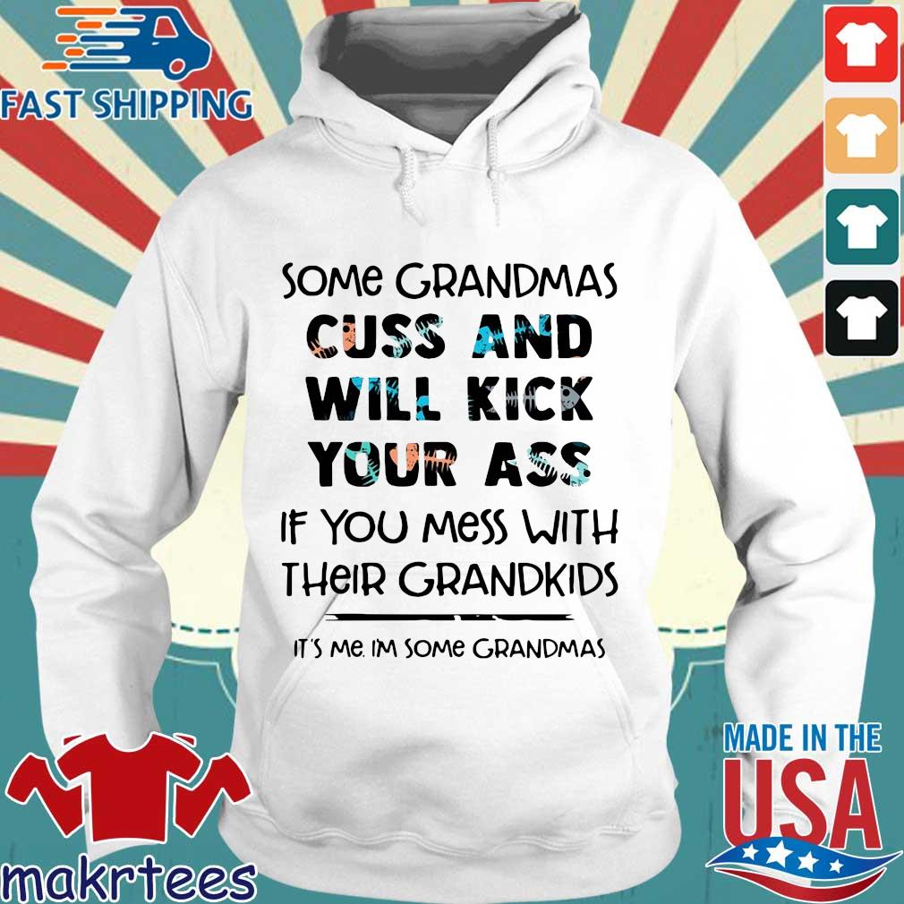 Some Grandmas Cuss And Will Kick Your Ass If You Mess With Their Grandkids Shirt Hoodie trang